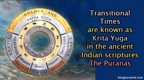 Transitional Times are known as Krita Yuga in the ancient Indian scrpitures The Puranas
